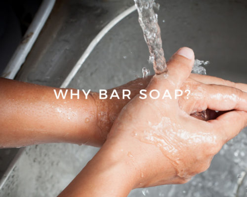 Why Bar Soap?